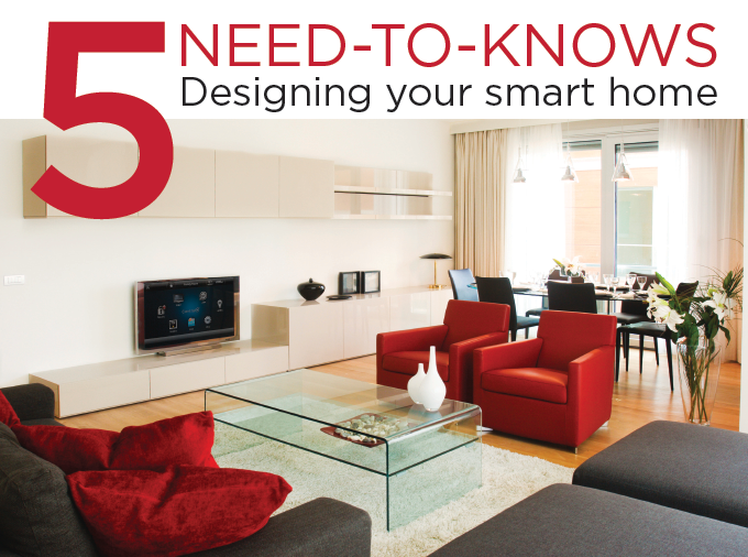5 Need-To-Knows: Designing Your Smart Home: